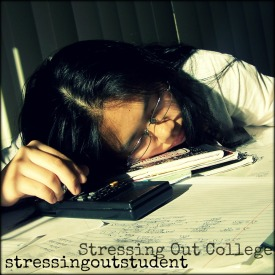 stressingoutstudent | Stressing Out College